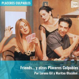 Friends... y otros Placeres Culpables | Placeres Culpables