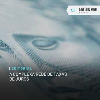 Editorial: A complexa rede de taxas de juros
