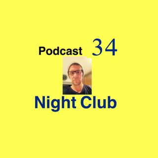 Podcast 34 Night Club