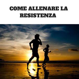 Come allenare la Resistenza (Parte 2)