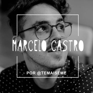 #07 - Marcelo Castro (T+M) - A viagem nos construindo como seres humanos