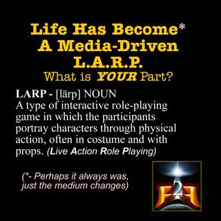 F2F Radio- Life is a L.A.R.P. What is Your Part?
