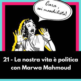 La nostra vita è politica con Marwa Mahmoud - EP 21