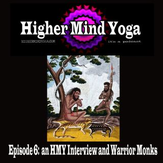 HMY 6: Interview and Warrior Monks