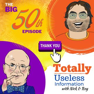 The 50th Useless Information Episode