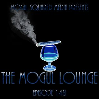 The Mogul Lounge Episode 148: It's Been A Long Time