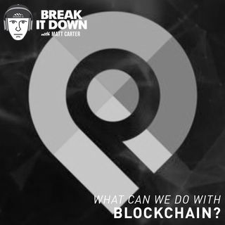 What Can We Do with Blockchain? (Ep 127)