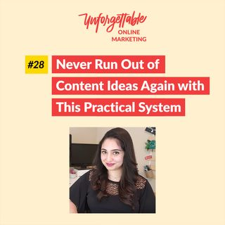 #28: Never Run Out of Content Ideas Again with This Practical System
