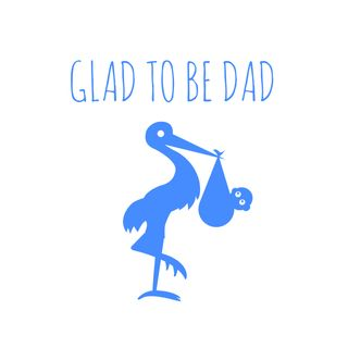 GLAD TO BE  DAD