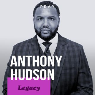 "Anthony Hudson - Legacy - ""Your Legacy Should Transcend Time"""