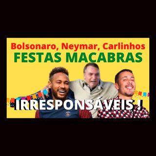 Bolsonaro, Carlinhos Maia e Neymar Jr. As festas macabras, irresponsáveis