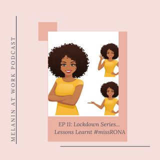 EP 11: Lockdown Series...Lessons learnt #missRONA