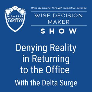 #51: Denying Reality in Returning to the Office With the Delta Surge