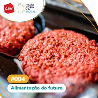 Ep. 004 - Alimentação do futuro
