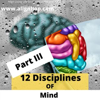 Discover The 12 Disciplines Of Mind Part III