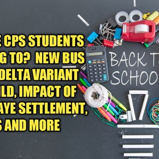 """Is It Really Safe To Go Back To School? New Bus Routes, Delta Variant Is Winning, Impact of Gabriel Taye Settlement, SRO""""s and More"""