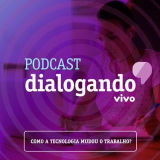 #010 - Podcast Dialogando  - Como a tecnologia mudou o trabalho?