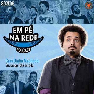 S02E09 – Dinho Machado – Enviando Foto Errada