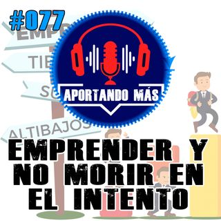 Emprender y No Morir En El Intento | #077 - Aportandomas.com