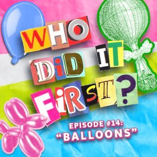 Who Did It First? - Episode 14 - Balloons