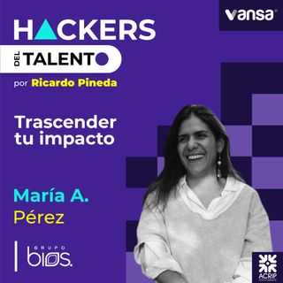 122. Trascender tu impacto- María Adelaida Pérez (Grupo Bios) - Lado A