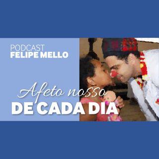 Podcast Felipe Mello - Afeto nosso de cada dia_Fev19