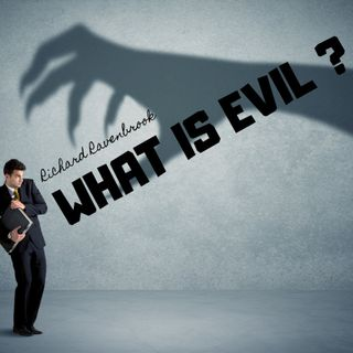 What is evil and how can we beat it ?