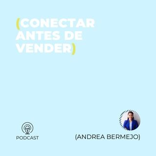 32 - Andrea Bermejo (Conectar antes de vender)