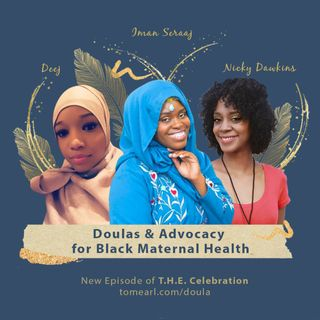 Doulas & Advocacy for Black Maternal Health With Deej, Iman Seraaj, and Nicky Dawkins