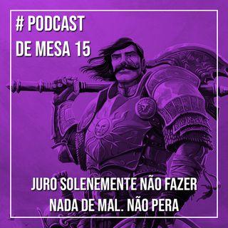 Podcast de Mesa 015 - Juro solenemente não fazer nada de mal. Não pera