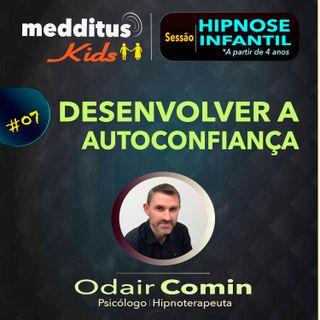 #07 Hipnose Infantil para Desenvolver a Autoconfiança | Dr. Odair Comin