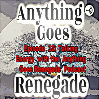 Episode 32: Energy, with Dimetries Leroy Smith, the host of the Anything Goes Renegade Podcast