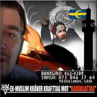 """INTERVJU: EX-MUSLIM KRÄVER KRAFTTAG MOT """"KAOSBLATTAR"""""""