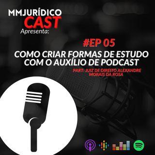 #EP05 - Como criar formas de estudo com o auxilio de PodCast, Com Alexandre Morais da Rosa, Juiz de Direito.