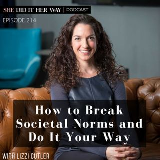 SDH214: How to Break Societal Norms and Do It Your Way with Lizzi Cutler