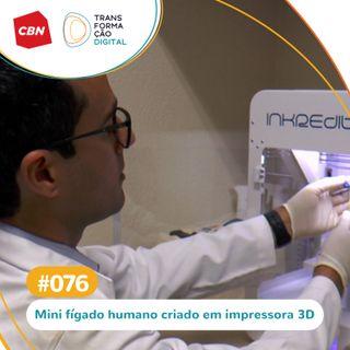 Transformação Digital CBN #76 - Mini fígado humano criado em impressora 3D