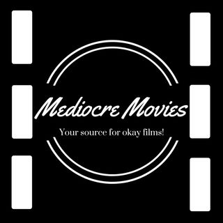Mediocre Movies