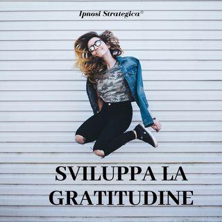 Sviluppa la gratitudine | Ipnosi Strategica®