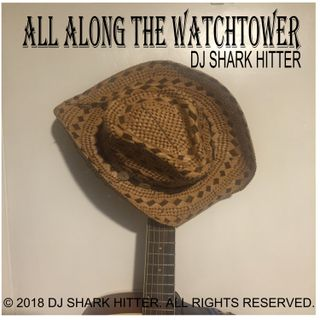 All Along The Watchtower Cover DJ Shark Hitter
