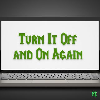 FC 104: Turn It Off and On Again