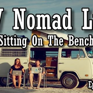RV Nomad Life, Sitting On The Bench | RV Talk Radio Ep.103 #podcast #RVer #homeless
