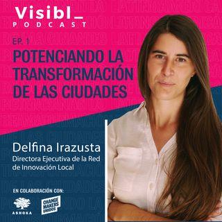 Ep. 1 I Potenciando la Transformación de las Ciudades I Delfina Irazusta