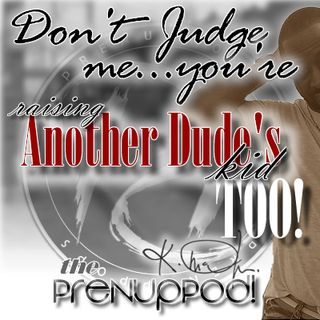 Podcast: Don't Judge Me...You're Raising Another Dude's Kid Too!