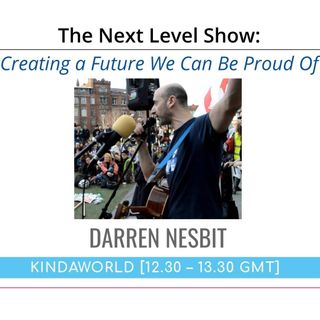 Creating a Future We Can Be Proud Of | Darren Nesbit on The Next Level Show with Luke Scott III
