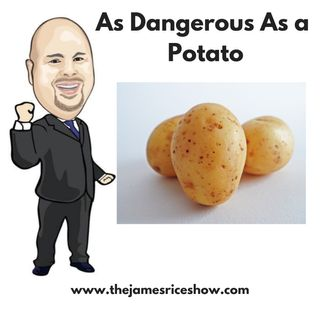 Episode 55 - As Dangerous As a Potato