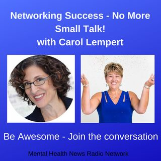 Networking Success - No More Small Talk! with Carol Lempert
