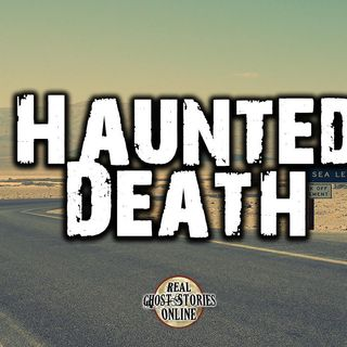 Haunted Death | Ghosts, Paranormal, Supernatural