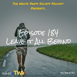 Episode 184 - Leave it All Behind