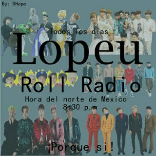 Lopeu Roll Radio 💫