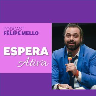 [Podcast Felipe Mello] Espera Ativa